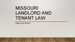 MISSOURI LANDLORD AND TENANT LAW KNOW YOUR RIGHTS