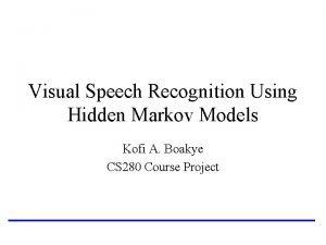 Visual Speech Recognition Using Hidden Markov Models Kofi