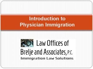 Introduction to Physician Immigration Christopher J Brelje Immigration