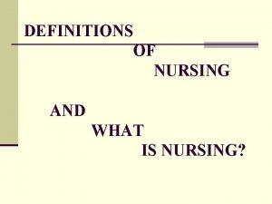 DEFINITIONS OF NURSING AND WHAT IS NURSING DEFINITIONS