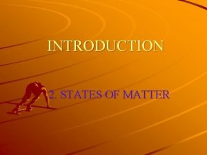 INTRODUCTION 2 STATES OF MATTER KINETIC THEORY OF