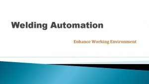 Welding Automation Enhance Working Environment Our Mission Our