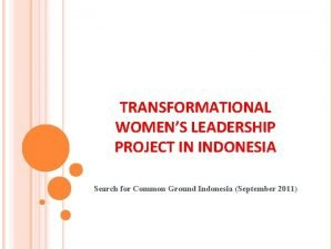 TRANSFORMATIONAL WOMENS LEADERSHIP PROJECT IN INDONESIA Search for