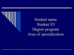 Student name Student ID Degree program Area of