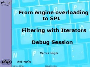 From engine overloading to SPL Filtering with Iterators