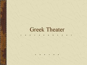 Greek Theater Introduction to Greek Theater 2500 years