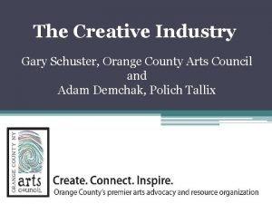 The Creative Industry Gary Schuster Orange County Arts