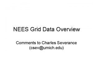 NEES Grid Data Overview Comments to Charles Severance