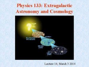 Physics 133 Extragalactic Astronomy and Cosmology Lecture 14