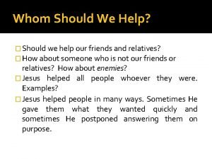 Whom Should We Help Should we help our