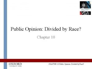 Public Opinion Divided by Race Chapter 10 CHAPTER
