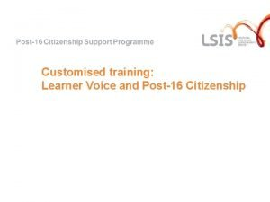 Customised training Learner Voice and Post16 Citizenship Arguments