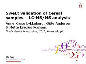 Swe Et validation of Cereal samples LCMSMS analysis