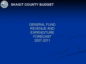 SKAGIT COUNTY BUDGET GENERAL FUND REVENUE AND EXPENDITURE