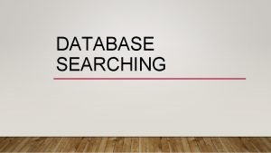 DATABASE SEARCHING WHAT IS A DATABASE We refer