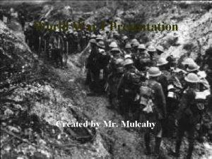 World War I Presentation Created by Mr Mulcahy