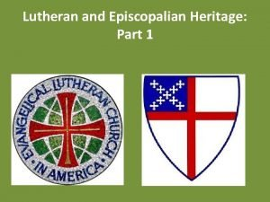 Lutheran and Episcopalian Heritage Part 1 Lutheran and