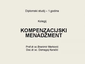 Diplomski studij 1 godina Kolegij KOMPENZACIJSKI MENADMENT Prof