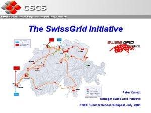 The Swiss Grid Initiative Peter Kunszt Manager Swiss