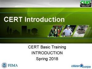 CERT Introduction CERT Basic Training INTRODUCTION Spring 2018
