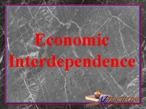 Economic Interdependence ECONOMICS n The study of how