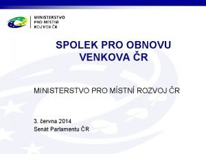 SPOLEK PRO OBNOVU VENKOVA R MINISTERSTVO PRO MSTN