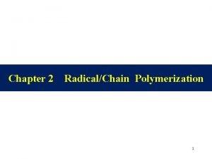 Chapter 2 RadicalChain Polymerization 1 1 ChainRadical Polymerization