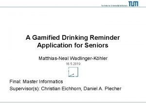 Technische Universitt Mnchen A Gamified Drinking Reminder Application