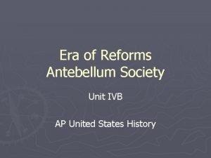 Era of Reforms Antebellum Society Unit IVB AP