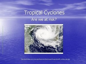 Tropical Cyclones Are we at risk http earthobservatory