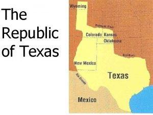 The Republic of Texas The Republic of Texas