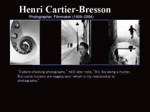 Henri CartierBresson Photographer Filmmaker 1908 2004 I adore