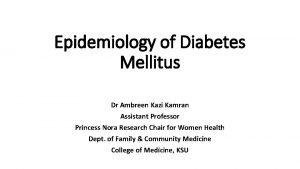 Epidemiology of Diabetes Mellitus Dr Ambreen Kazi Kamran
