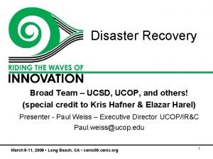 Disaster Recovery Broad Team UCSD UCOP and others