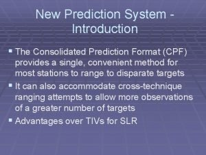 New Prediction System Introduction The Consolidated Prediction Format