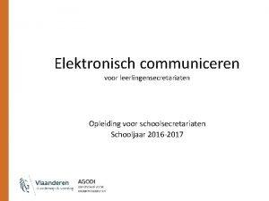 Elektronisch communiceren voor leerlingensecretariaten Opleiding voor schoolsecretariaten Schooljaar