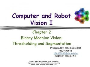 Computer and Robot Vision I Chapter 2 Binary