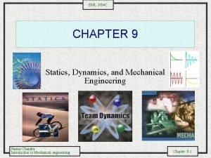 EML 3004 C CHAPTER 9 Statics Dynamics and