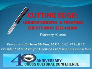 CUTTING EDGE UNDERSTANDING TREATING CLIENTS WHO SELFHARM February