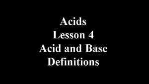 Acids Lesson 4 Acid and Base Definitions Acid