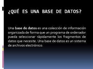 QU ES UNA BASE DE DATOS Una base