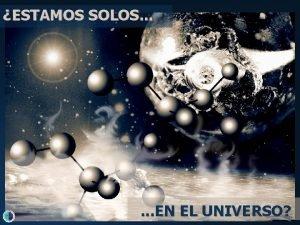ESTAMOS SOLOS EN EL UNIVERSO VIDA UNIVERSO Y