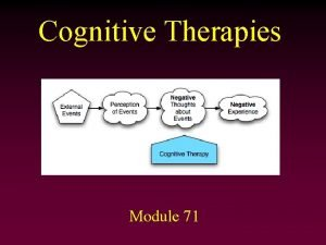 Cognitive Therapies Module 71 Cognitive Therapy Assumes our
