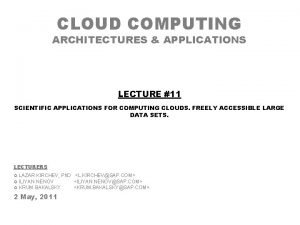 CLOUD COMPUTING ARCHITECTURES APPLICATIONS LECTURE 11 SCIENTIFIC APPLICATIONS