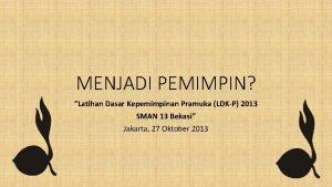 MENJADI PEMIMPIN Latihan Dasar Kepemimpinan Pramuka LDKP 2013