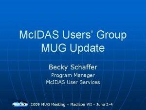 Mc IDAS Users Group MUG Update Becky Schaffer