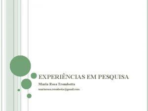 EXPERINCIAS EM PESQUISA Maria Rosa Trombetta mariarosa trombettagmail