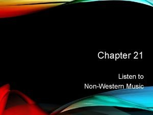 Chapter 21 Listen to NonWestern Music NONWESTERN MUSIC