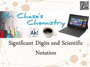 Significant Digits and Scientific Notation Scientific Notation In