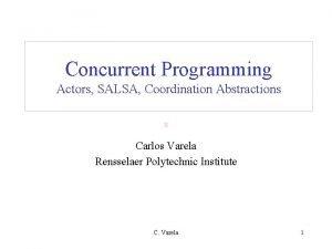 Concurrent Programming Actors SALSA Coordination Abstractions Carlos Varela